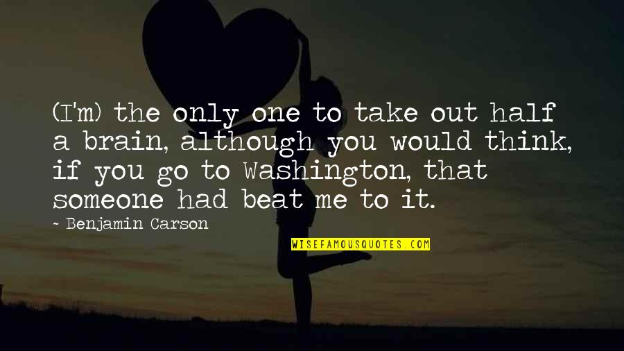 Take Me Out Quotes By Benjamin Carson: (I'm) the only one to take out half