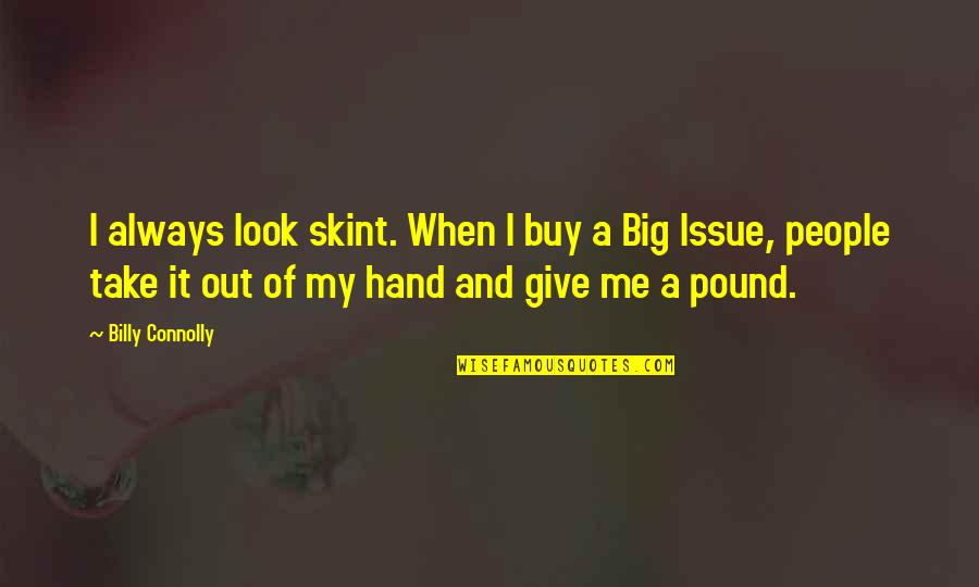 Take Me Out Quotes By Billy Connolly: I always look skint. When I buy a