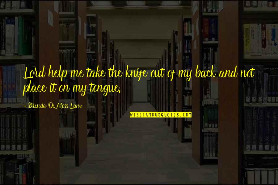 Take Me Out Quotes By Brenda DeMoss Lanz: Lord help me take the knife out of