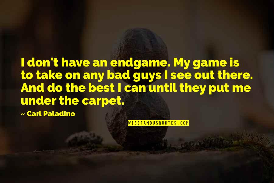 Take Me Out Quotes By Carl Paladino: I don't have an endgame. My game is