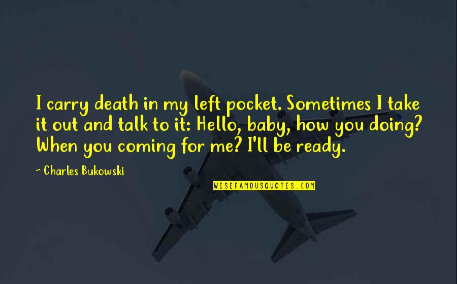 Take Me Out Quotes By Charles Bukowski: I carry death in my left pocket. Sometimes
