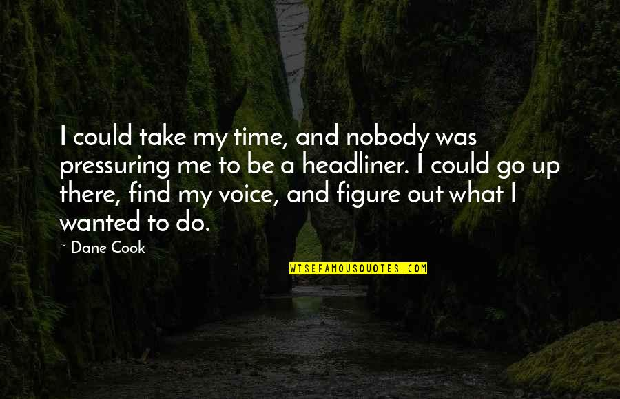 Take Me Out Quotes By Dane Cook: I could take my time, and nobody was