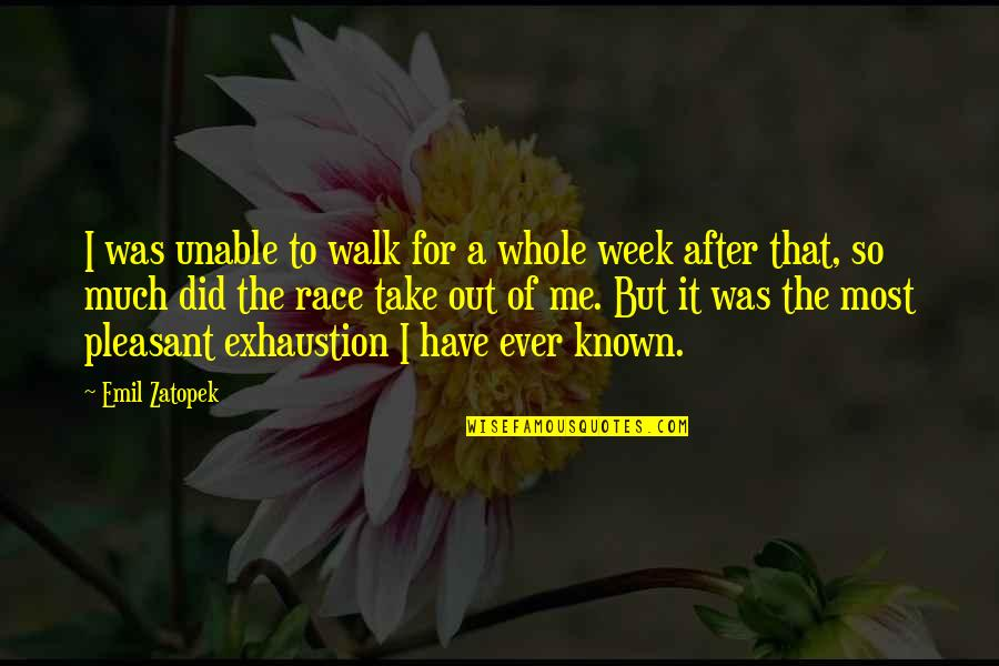 Take Me Out Quotes By Emil Zatopek: I was unable to walk for a whole