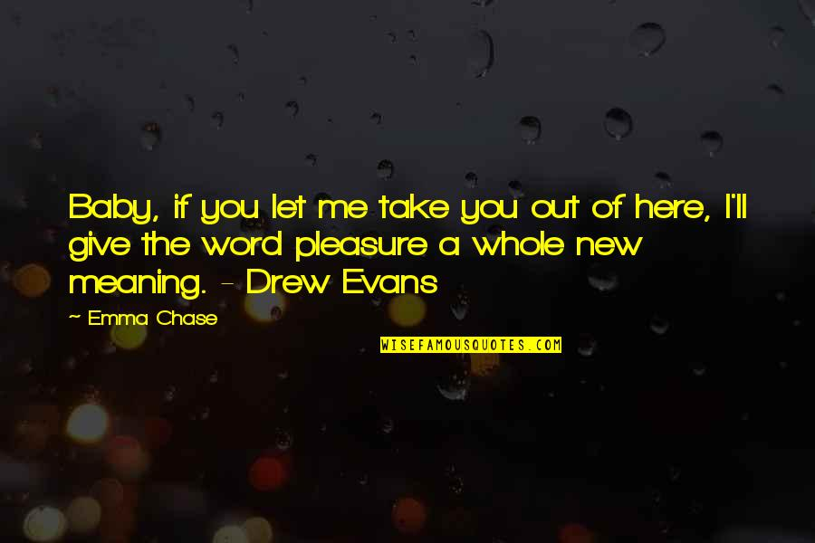 Take Me Out Quotes By Emma Chase: Baby, if you let me take you out