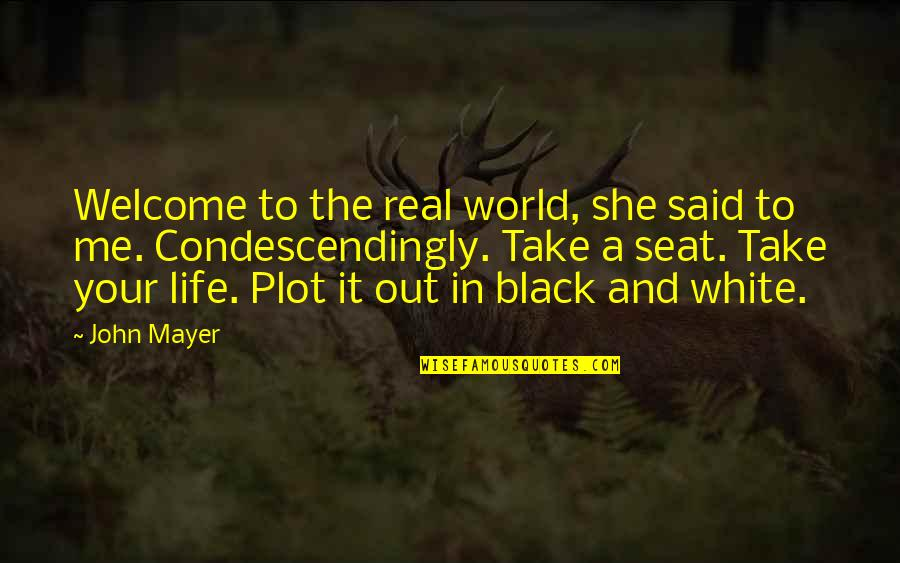 Take Me Out Quotes By John Mayer: Welcome to the real world, she said to
