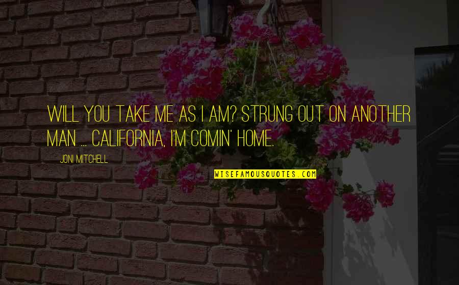 Take Me Out Quotes By Joni Mitchell: Will you take me as I am? Strung