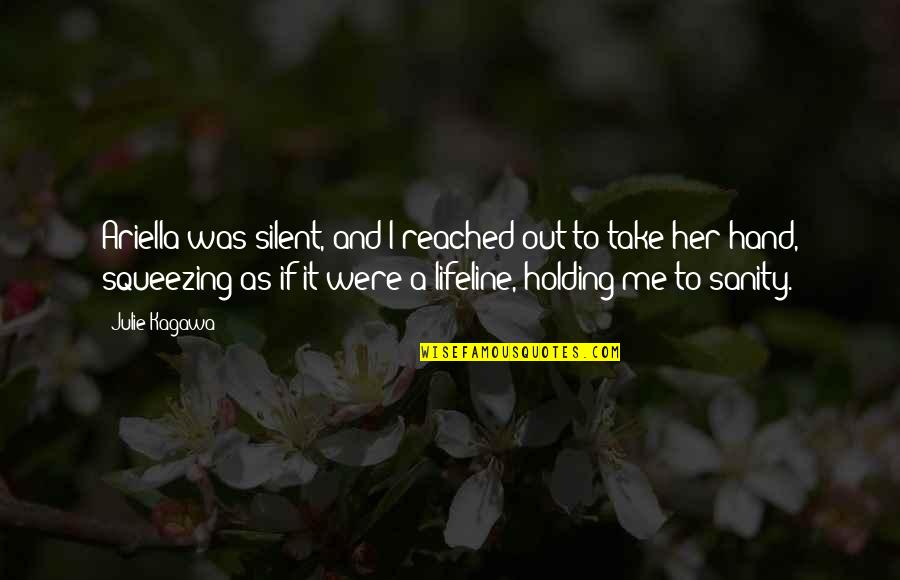 Take Me Out Quotes By Julie Kagawa: Ariella was silent, and I reached out to