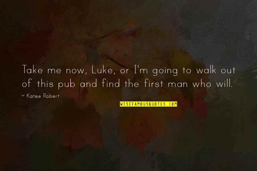 Take Me Out Quotes By Katee Robert: Take me now, Luke, or I'm going to