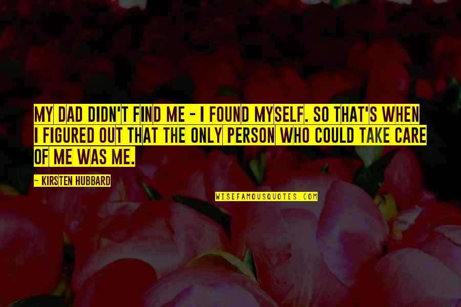 Take Me Out Quotes By Kirsten Hubbard: My dad didn't find me - I found