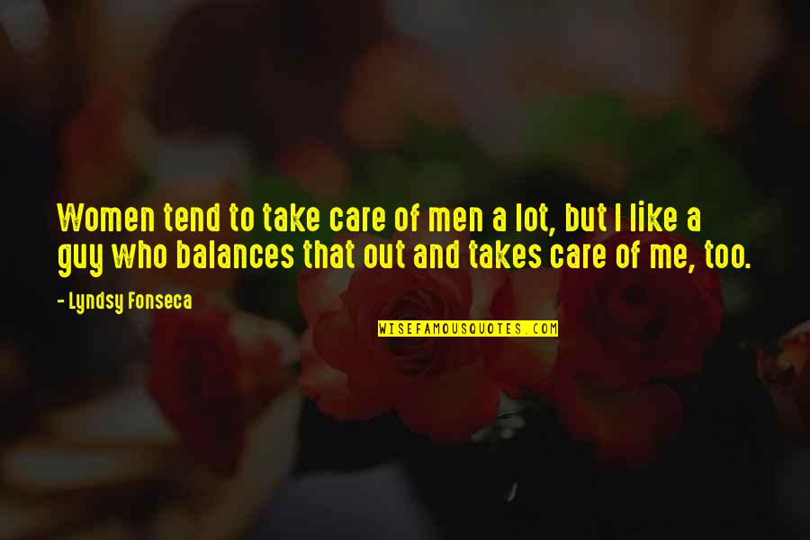 Take Me Out Quotes By Lyndsy Fonseca: Women tend to take care of men a