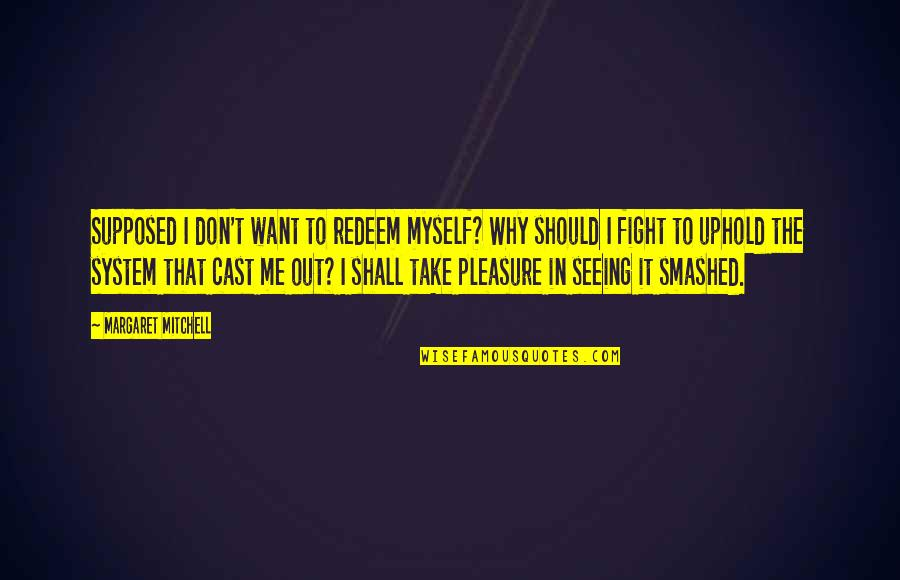 Take Me Out Quotes By Margaret Mitchell: Supposed I don't want to redeem myself? Why