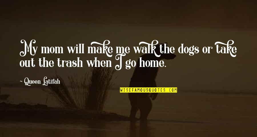Take Me Out Quotes By Queen Latifah: My mom will make me walk the dogs