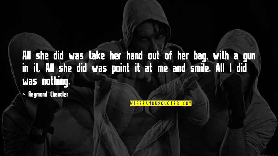 Take Me Out Quotes By Raymond Chandler: All she did was take her hand out