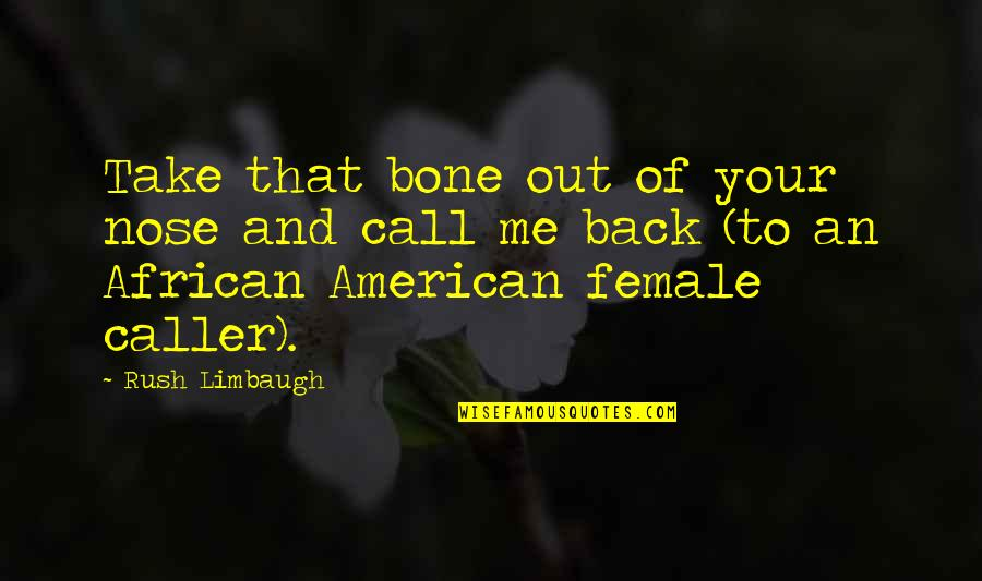 Take Me Out Quotes By Rush Limbaugh: Take that bone out of your nose and