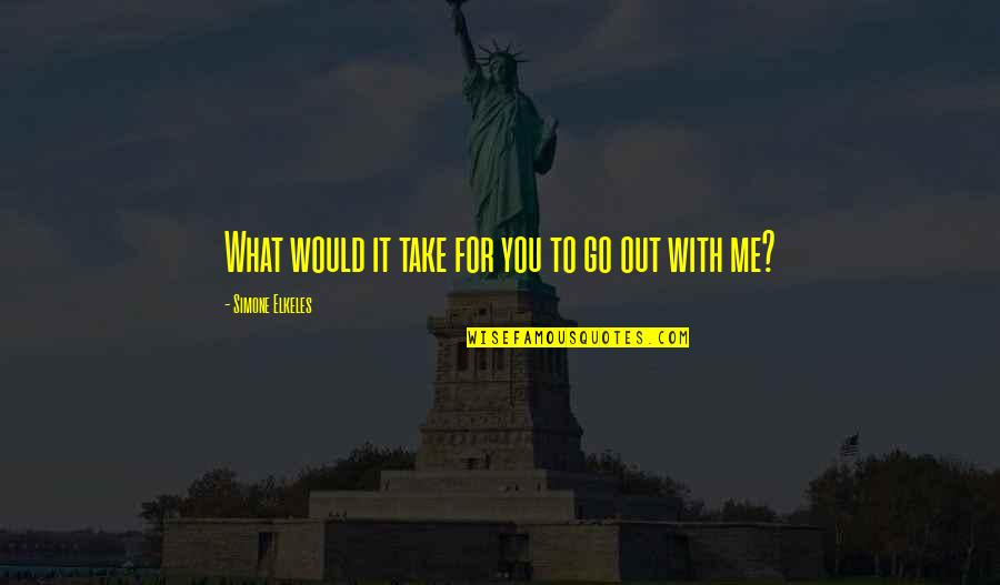 Take Me Out Quotes By Simone Elkeles: What would it take for you to go