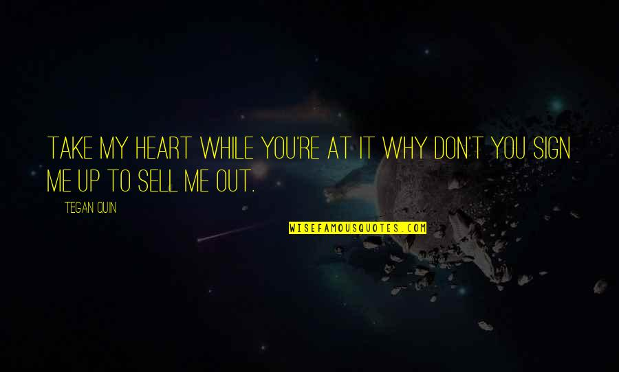 Take Me Out Quotes By Tegan Quin: Take my heart while you're at it why