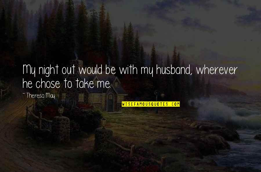 Take Me Out Quotes By Theresa May: My night out would be with my husband,