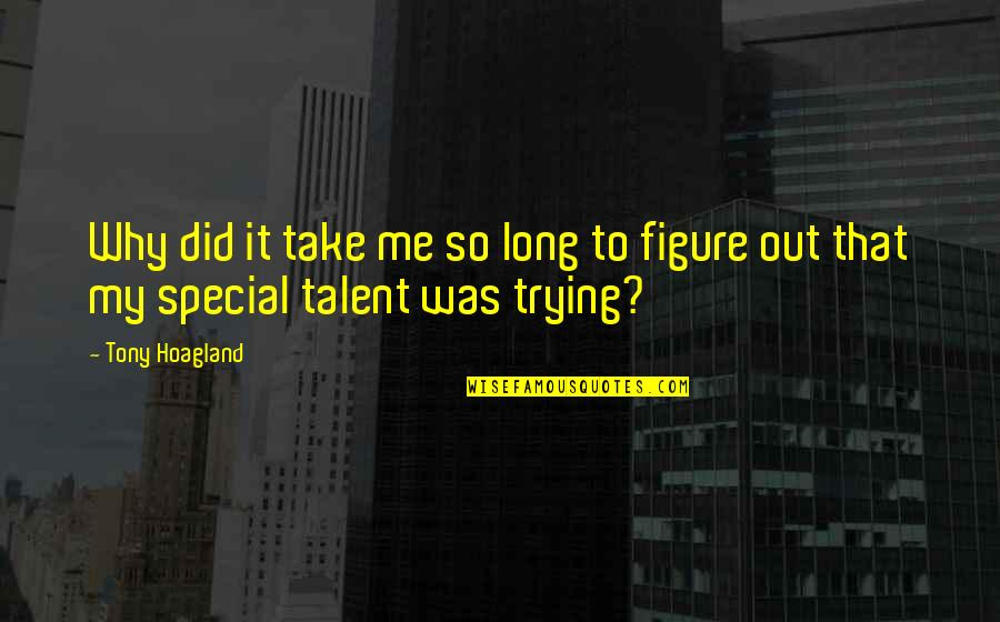 Take Me Out Quotes By Tony Hoagland: Why did it take me so long to