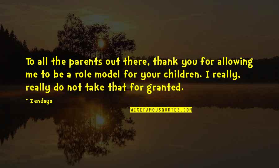 Take Me Out Quotes By Zendaya: To all the parents out there, thank you