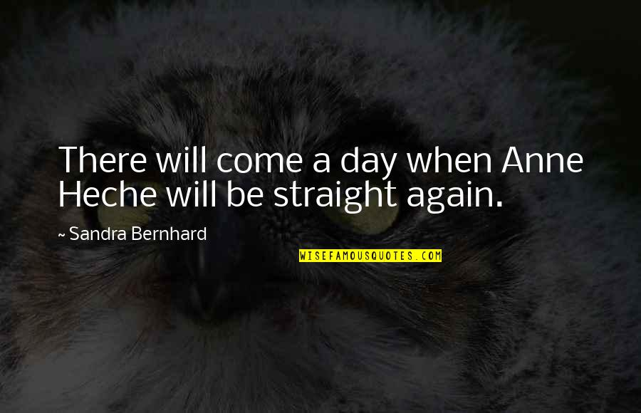 Take My Hand And Follow Me Quotes By Sandra Bernhard: There will come a day when Anne Heche
