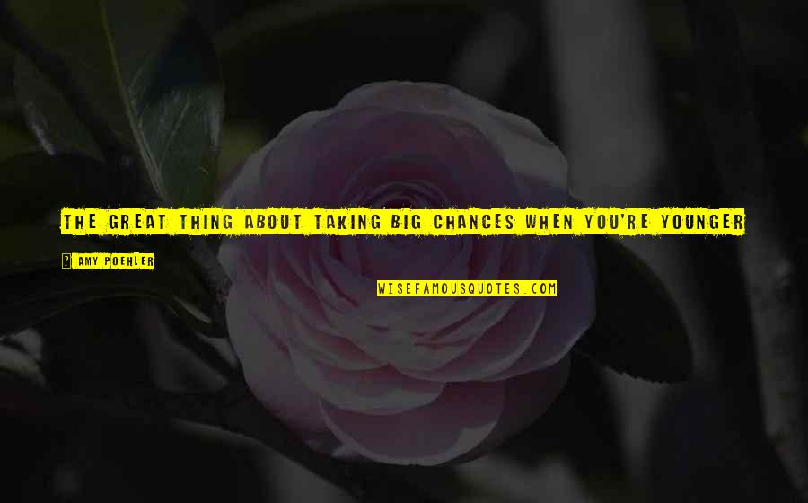 Take No Chances Quotes By Amy Poehler: The great thing about taking big chances when
