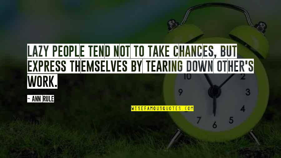 Take No Chances Quotes By Ann Rule: Lazy people tend not to take chances, but
