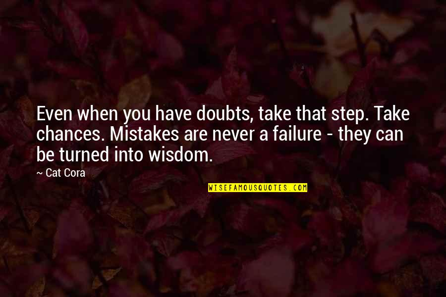 Take No Chances Quotes By Cat Cora: Even when you have doubts, take that step.