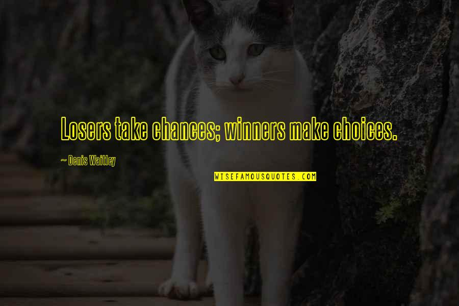 Take No Chances Quotes By Denis Waitley: Losers take chances; winners make choices.