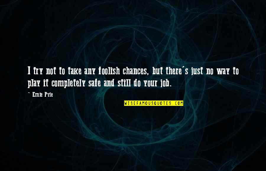 Take No Chances Quotes By Ernie Pyle: I try not to take any foolish chances,