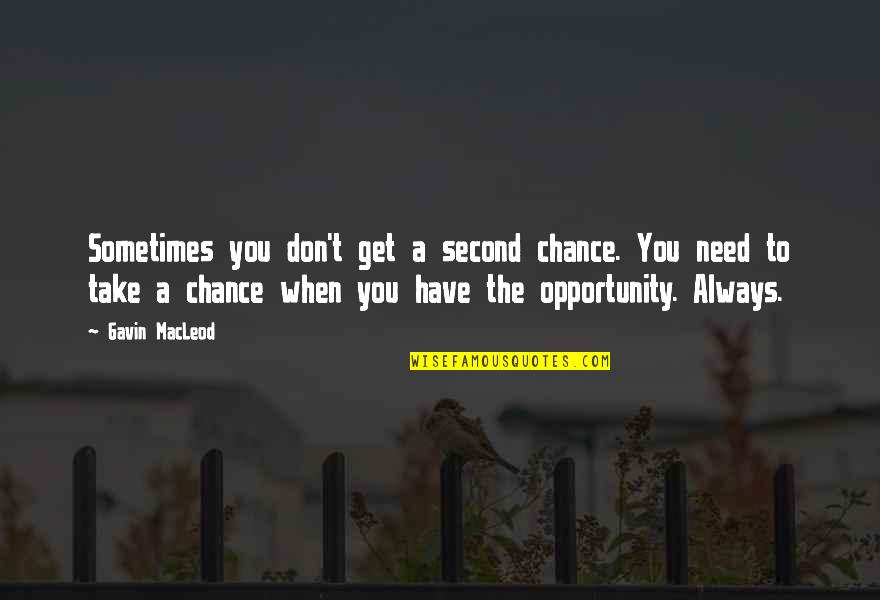 Take No Chances Quotes By Gavin MacLeod: Sometimes you don't get a second chance. You