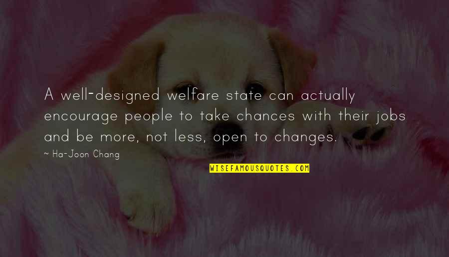 Take No Chances Quotes By Ha-Joon Chang: A well-designed welfare state can actually encourage people