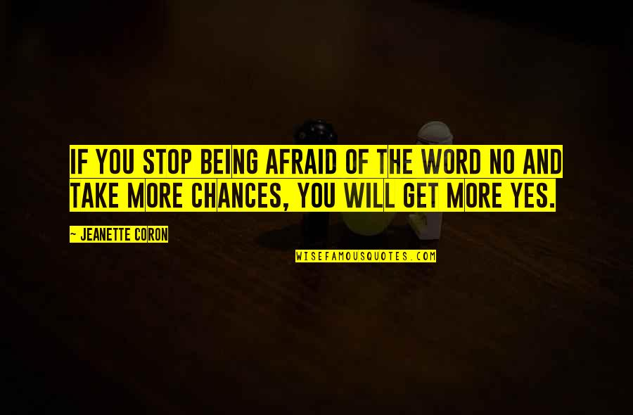 Take No Chances Quotes By Jeanette Coron: If you stop being afraid of the word