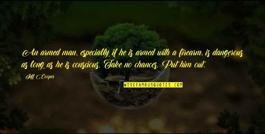 Take No Chances Quotes By Jeff Cooper: An armed man, especially if he is armed