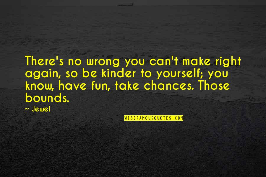 Take No Chances Quotes By Jewel: There's no wrong you can't make right again,