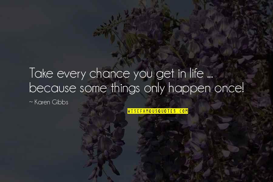 Take No Chances Quotes By Karen Gibbs: Take every chance you get in life ...