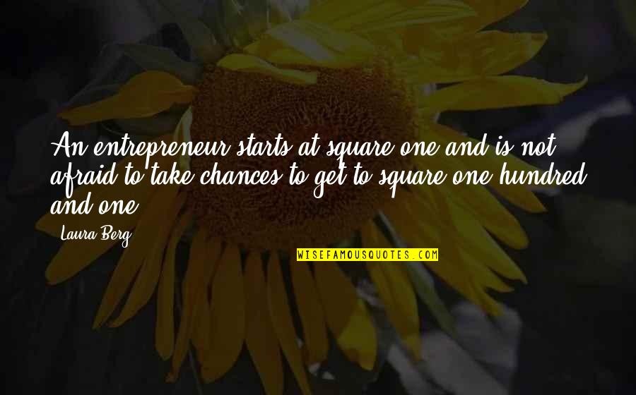 Take No Chances Quotes By Laura Berg: An entrepreneur starts at square one and is