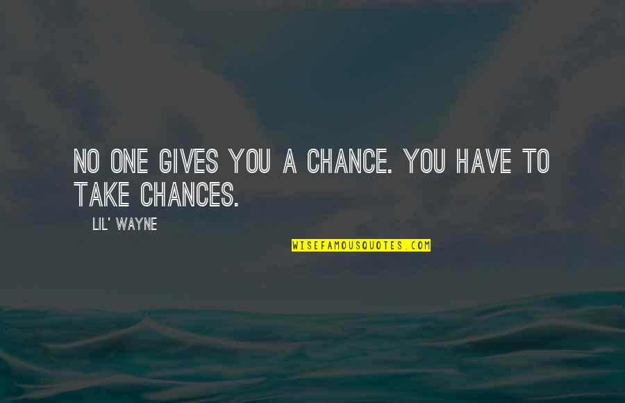 Take No Chances Quotes By Lil' Wayne: No one gives you a chance. You have