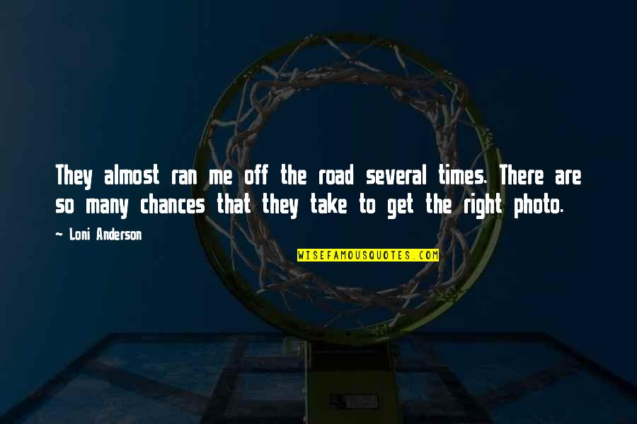 Take No Chances Quotes By Loni Anderson: They almost ran me off the road several