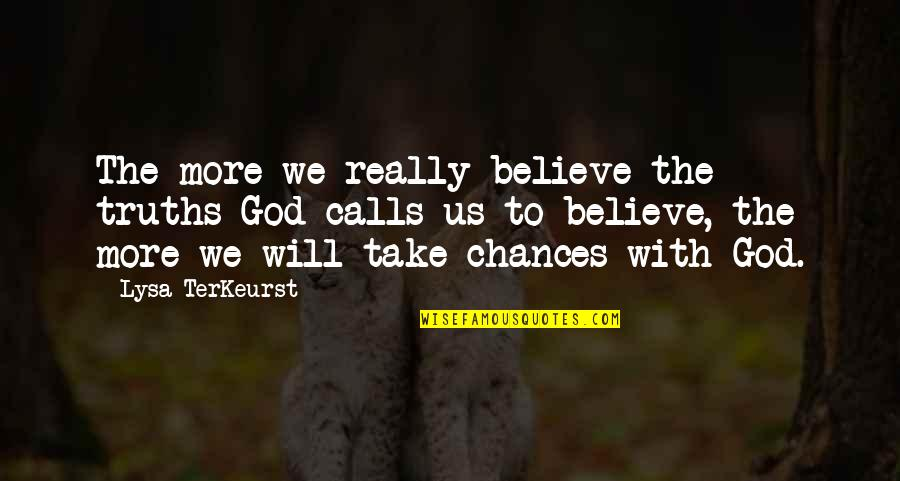 Take No Chances Quotes By Lysa TerKeurst: The more we really believe the truths God