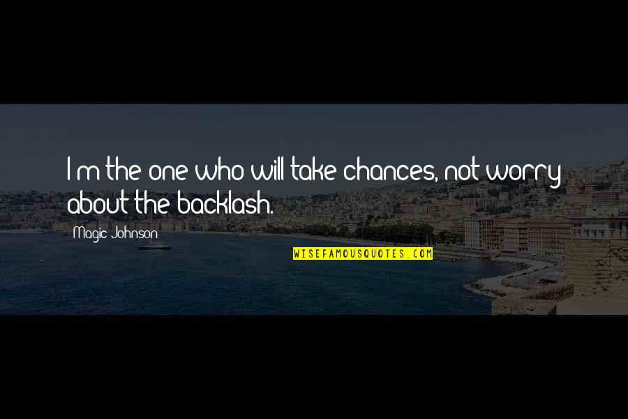 Take No Chances Quotes By Magic Johnson: I'm the one who will take chances, not