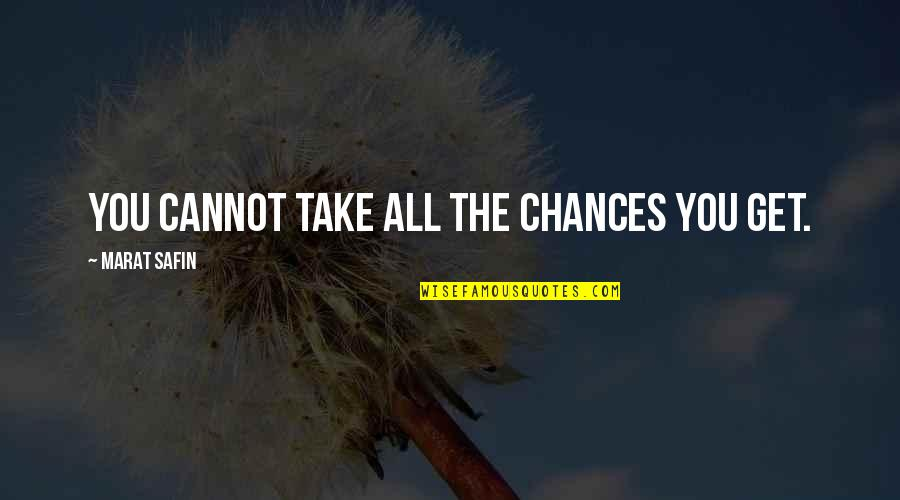 Take No Chances Quotes By Marat Safin: You cannot take all the chances you get.