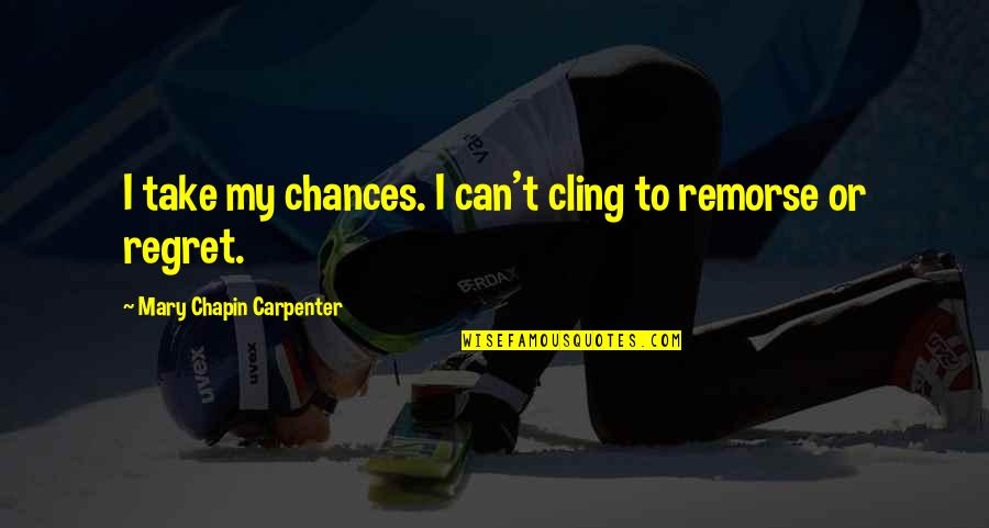 Take No Chances Quotes By Mary Chapin Carpenter: I take my chances. I can't cling to