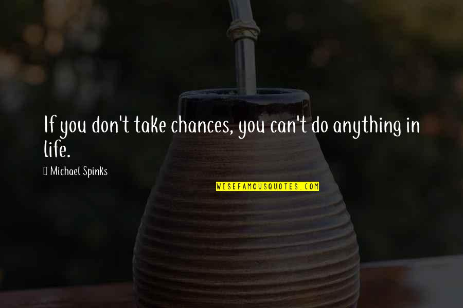 Take No Chances Quotes By Michael Spinks: If you don't take chances, you can't do