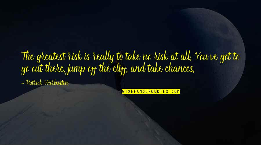 Take No Chances Quotes By Patrick Warburton: The greatest risk is really to take no