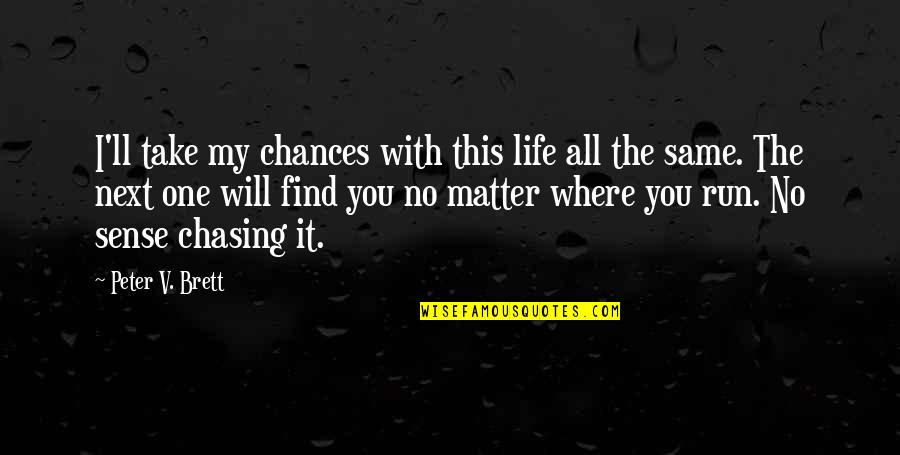 Take No Chances Quotes By Peter V. Brett: I'll take my chances with this life all