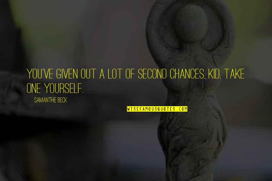 Take No Chances Quotes By Samanthe Beck: You've given out a lot of second chances,