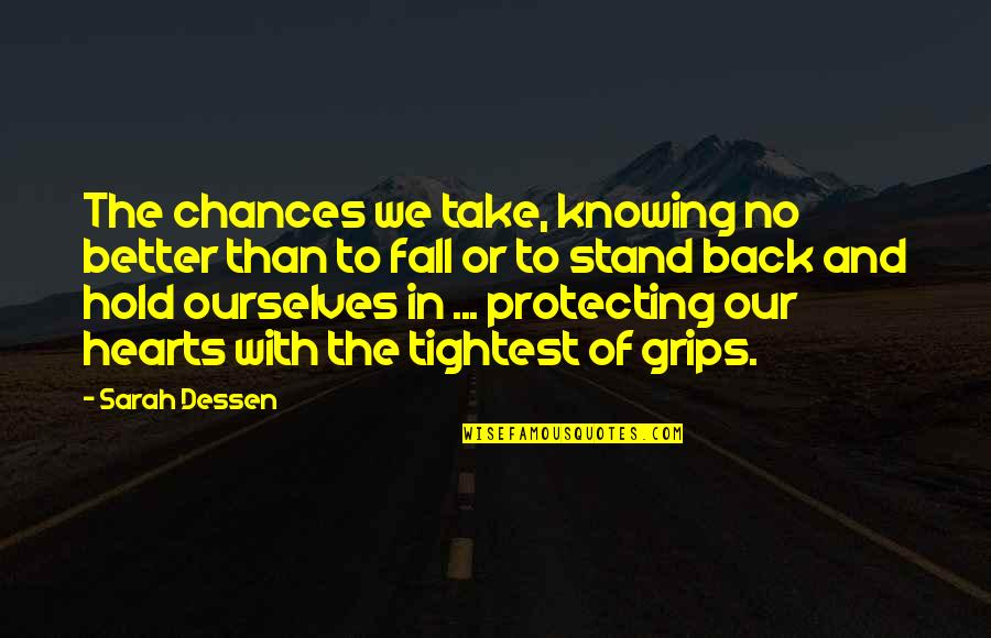 Take No Chances Quotes By Sarah Dessen: The chances we take, knowing no better than
