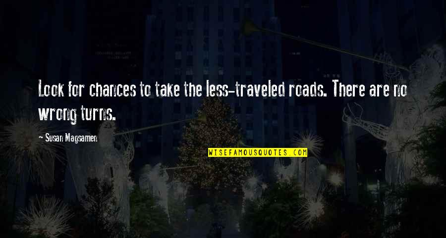 Take No Chances Quotes By Susan Magsamen: Look for chances to take the less-traveled roads.