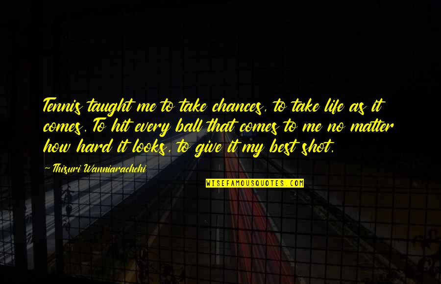 Take No Chances Quotes By Thisuri Wanniarachchi: Tennis taught me to take chances, to take