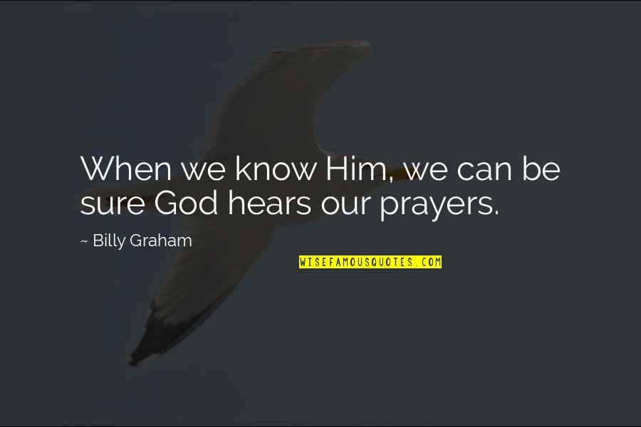 Takemoto Yuuta Quotes By Billy Graham: When we know Him, we can be sure